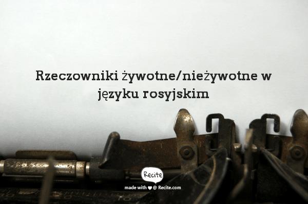 Rzeczowniki żywotne nieżywotne w języku rosyjskim