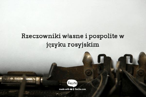 Rzeczowniki własne i pospolite w języku rosyjskim